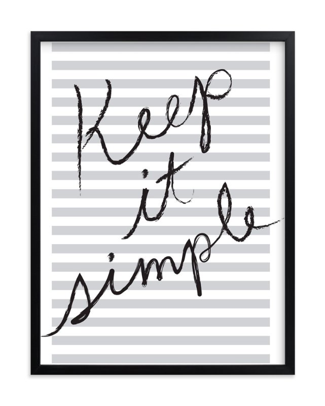 """""""Keep It Simple"""" - Art Print by j.bartyn in beautiful frame options and a variety of sizes."""