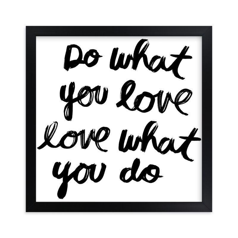 """Do What You Love"" - Art Print by Kelly Nasuta in beautiful frame options and a variety of sizes."