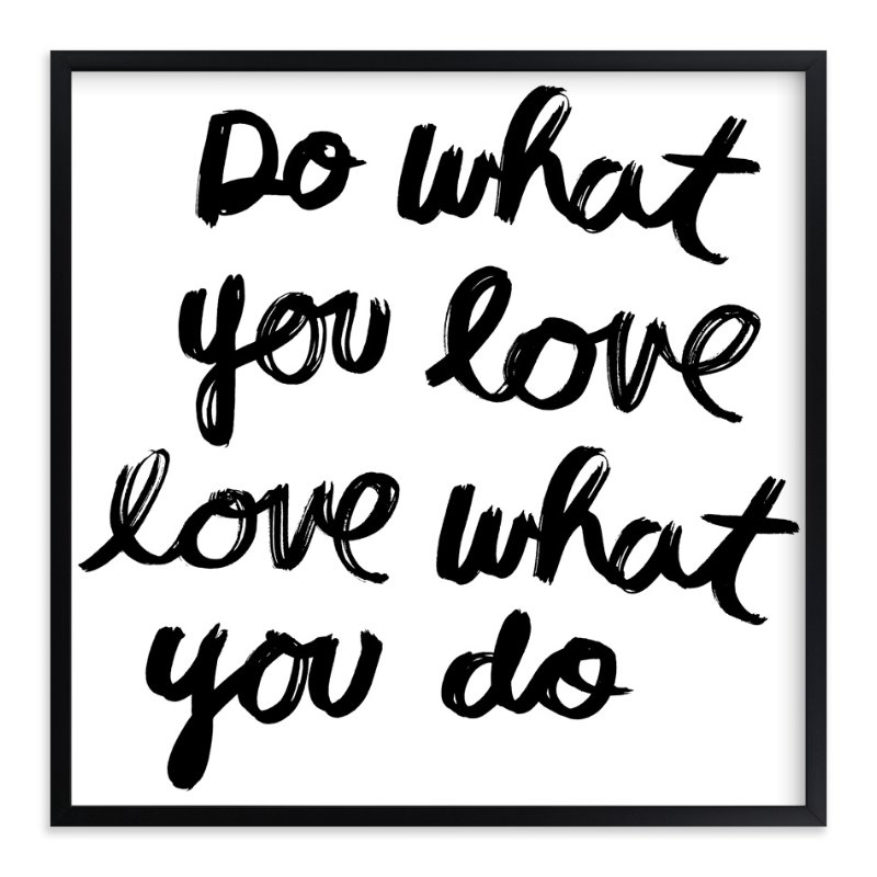 """""""Do What You Love"""" - Art Print by Kelly Nasuta in beautiful frame options and a variety of sizes."""