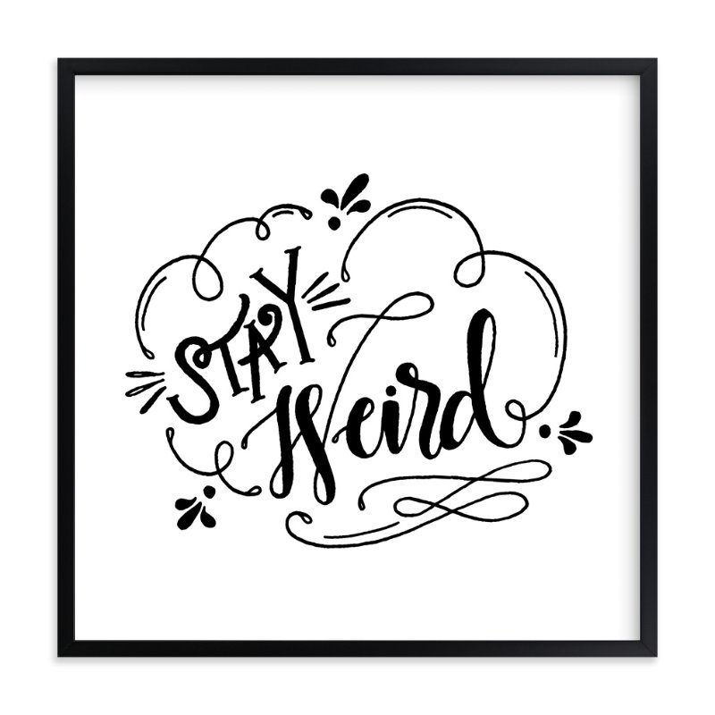 """Stay Weird"" - Art Print by Pinch Me Moments in beautiful frame options and a variety of sizes."