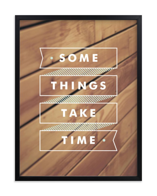 """Some Things Take Time"" - Art Print by Monica Tuazon in beautiful frame options and a variety of sizes."