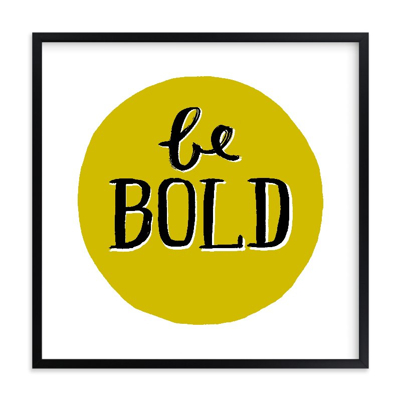 """Be Bold"" - Limited Edition Art Print by Kelly Nasuta in beautiful frame options and a variety of sizes."