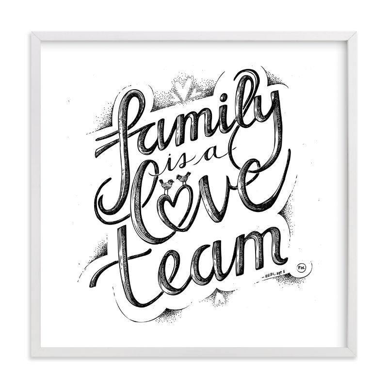 """Family is a Love Team"" - Art Print by Phoebe Schweizer West in beautiful frame options and a variety of sizes."