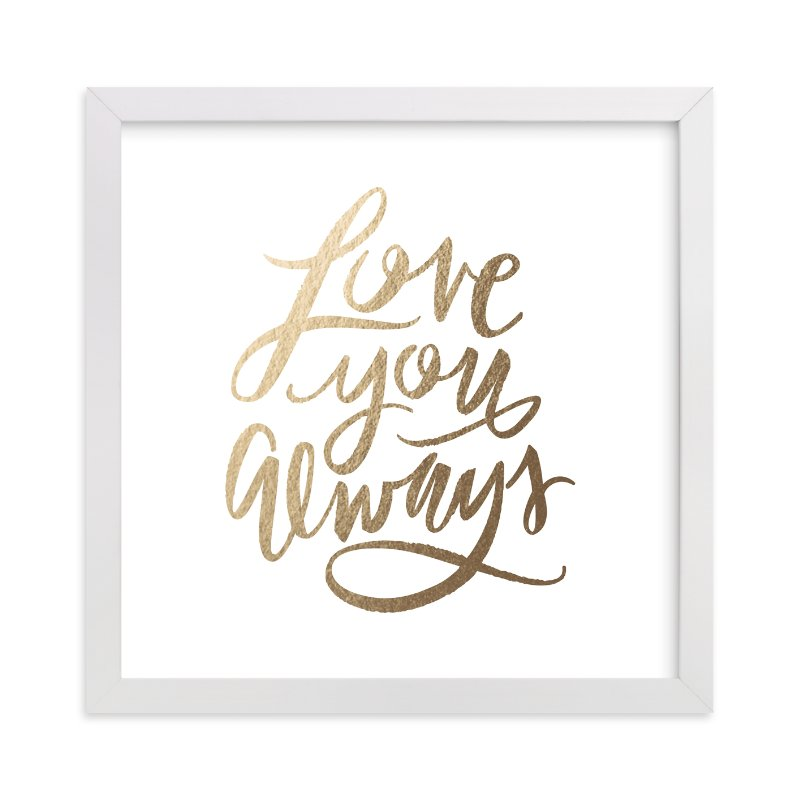 """""""Love You Always"""" - Foil-pressed Art Print by Lori Wemple in beautiful frame options and a variety of sizes."""