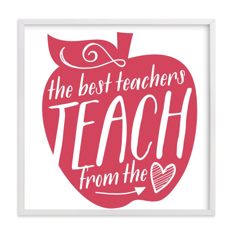 """""""Teach From The Heart."""" - Art Print by Jessie Steury in beautiful frame options and a variety of sizes."""
