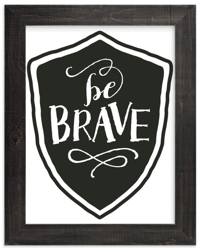 """Be Brave"" - Art Print by Alston Wise in beautiful frame options and a variety of sizes."