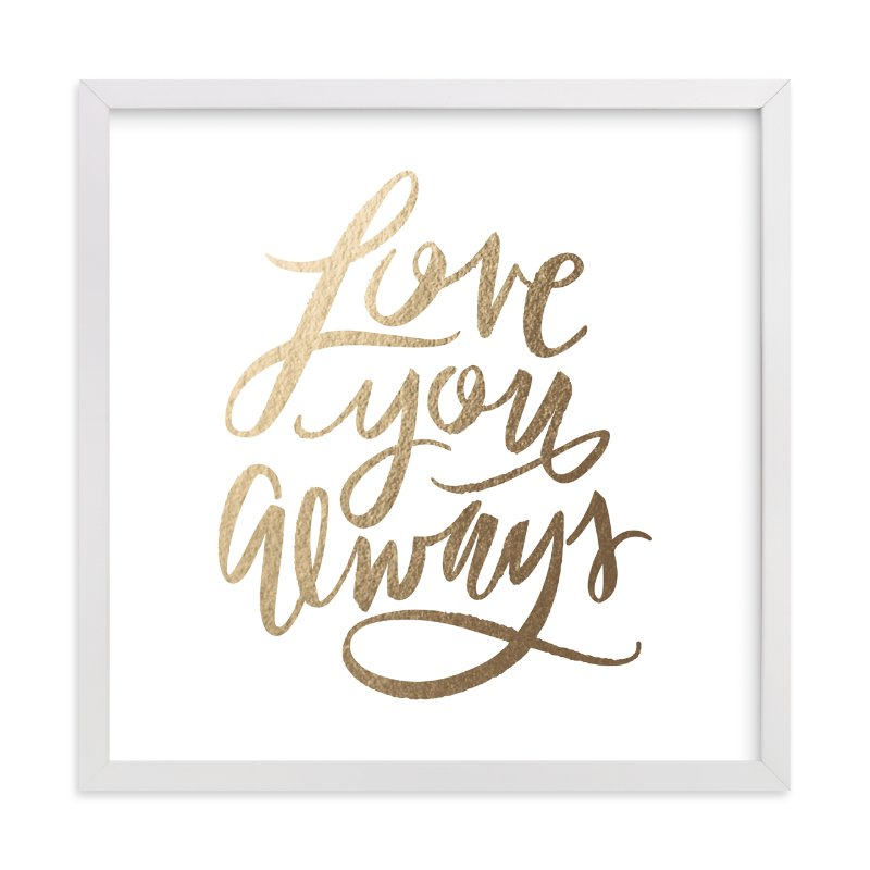 """Love You Always"" - Foil-pressed Art Print by Lori Wemple in beautiful frame options and a variety of sizes."