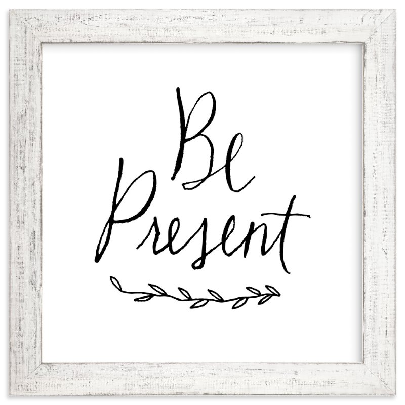 """Be Present"" - Art Print by Kelly Nasuta in beautiful frame options and a variety of sizes."